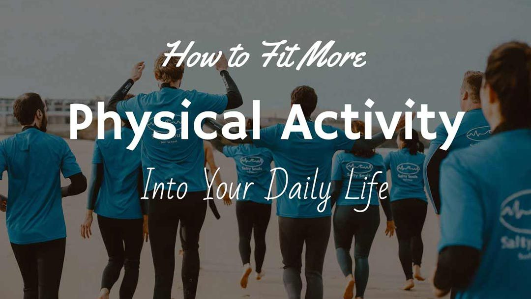 How to Fit More Physical Activity Into Your Daily Life