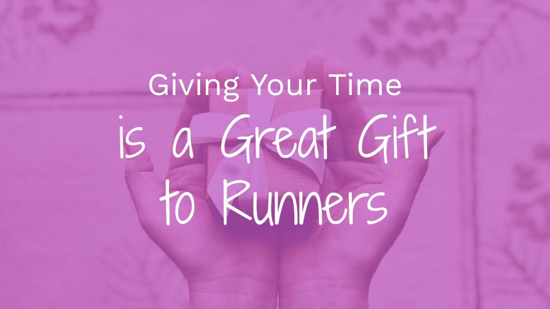 Giving Your Time is a Great Gift to Runners