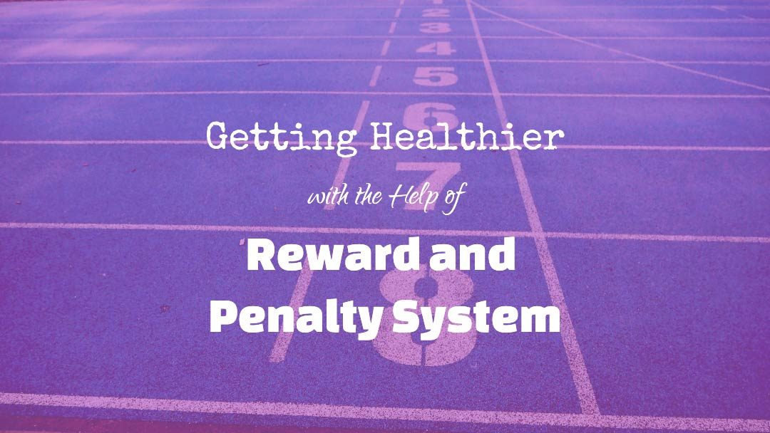 Getting Healthier with the Help of Reward and Penalty System