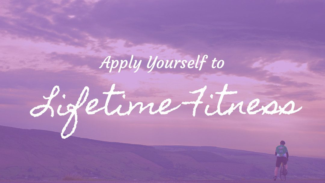 Apply Yourself to Lifetime Fitness